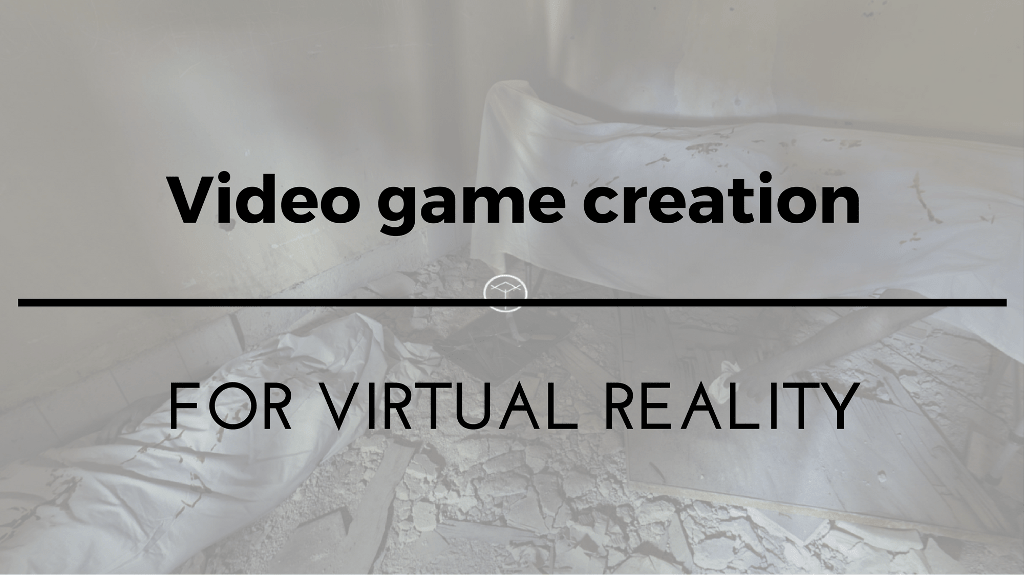 Our Experience In The Creation Of Virtual Reality Games