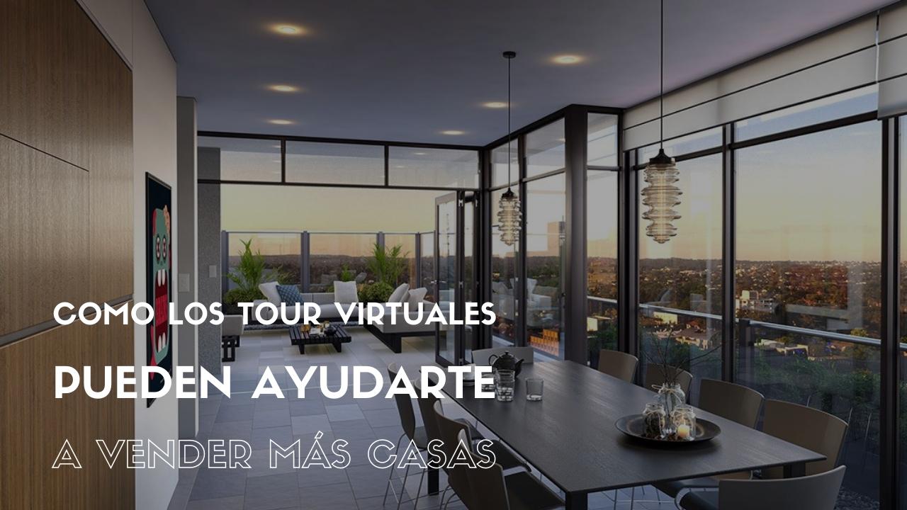 Cómo los Tour Virtuales pueden ayudarte a vender más casas