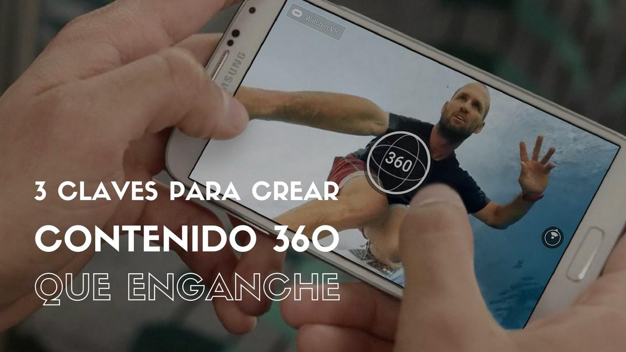 3 claves para crear contenido 360 que enganche