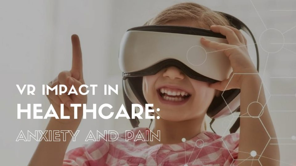 Virtual Reality Impact in Healthcare: Improving Anxiety and Pain Management