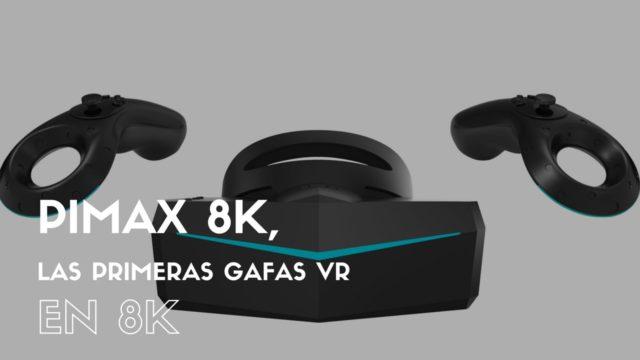 Pimax 8K, las primeras gafas VR en 8K