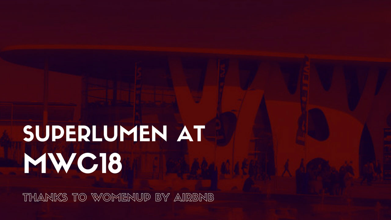 Superlumen at MWC18 thanks to Womenup by Airbnb