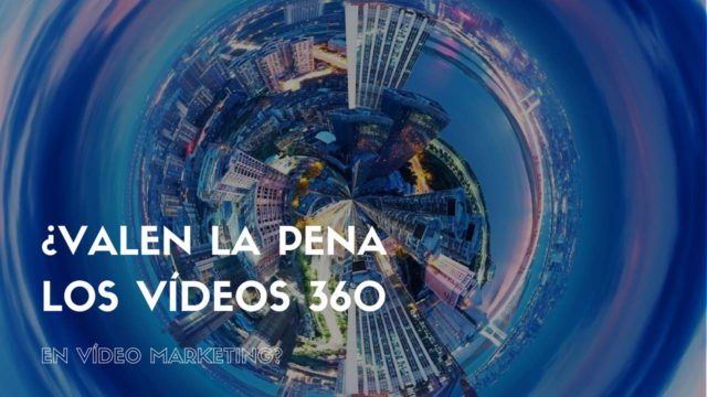 ¿Valen la pena los vídeos 360 en vídeo marketing? (Datos Reales)