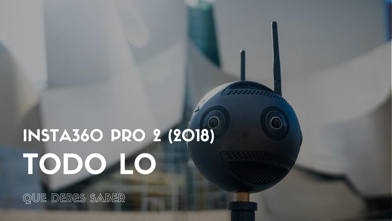 Insta360 Pro 2 (2018): Todo lo que debes saber