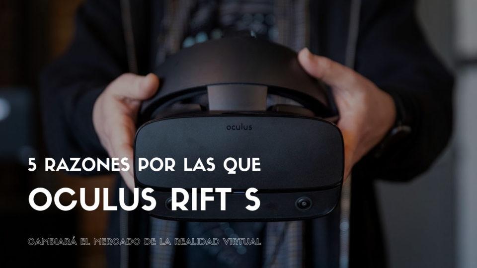 5 razones por las que Oculus Rift S cambiará el mercado de la Realidad Virtual