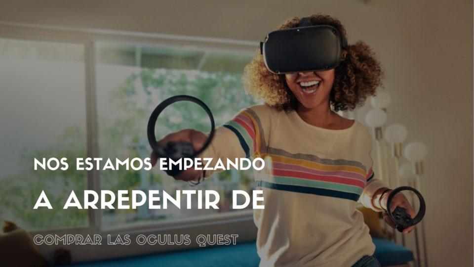 Nos estamos empezando a arrepentir de comprar las Oculus Quest