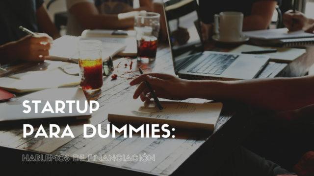 Startup para dummies: Hablemos de financiación