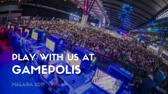 Play with us at Gamepolis Málaga 2019
