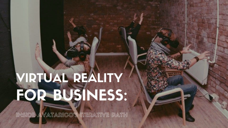 Virtual Reality for business: Inside Avatarico's iterative path