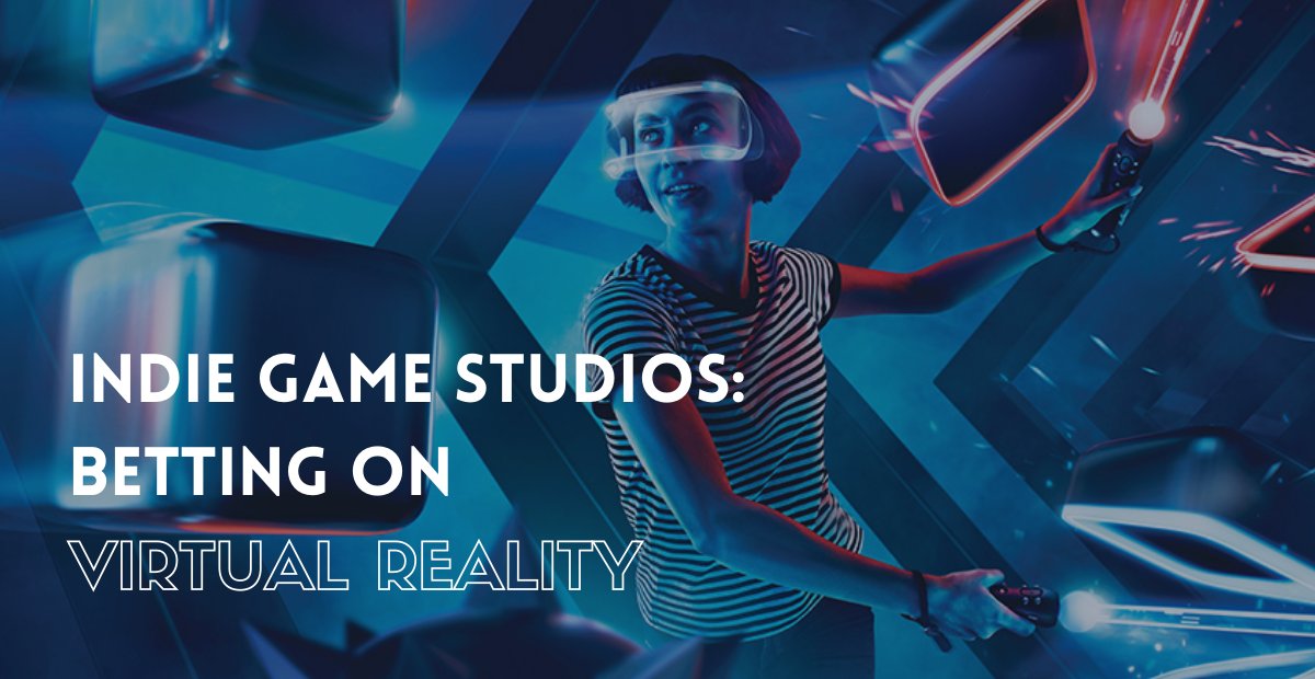INDIE GAME STUDIOS: BETTING ON VIRTUAL REALITY
