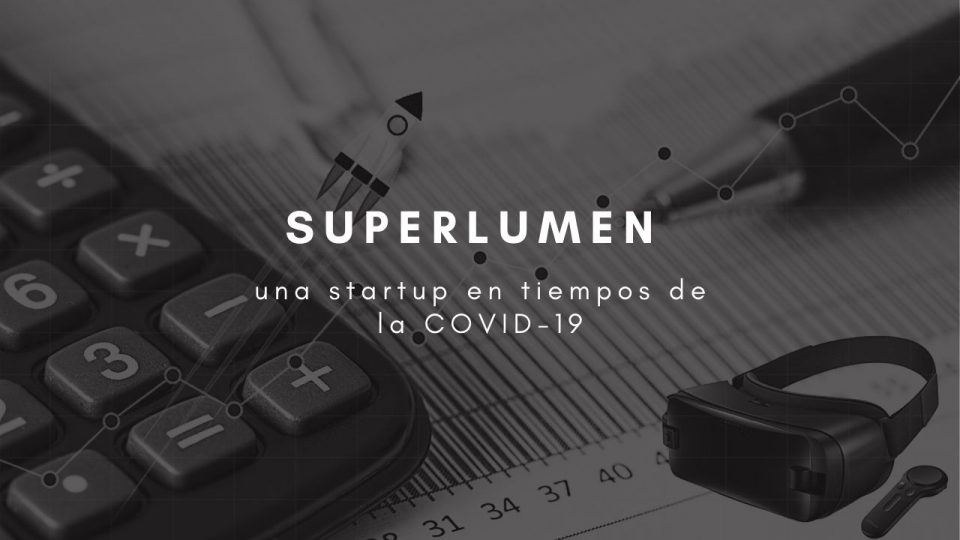 Superlumen, una startup en tiempos de la COVID-19