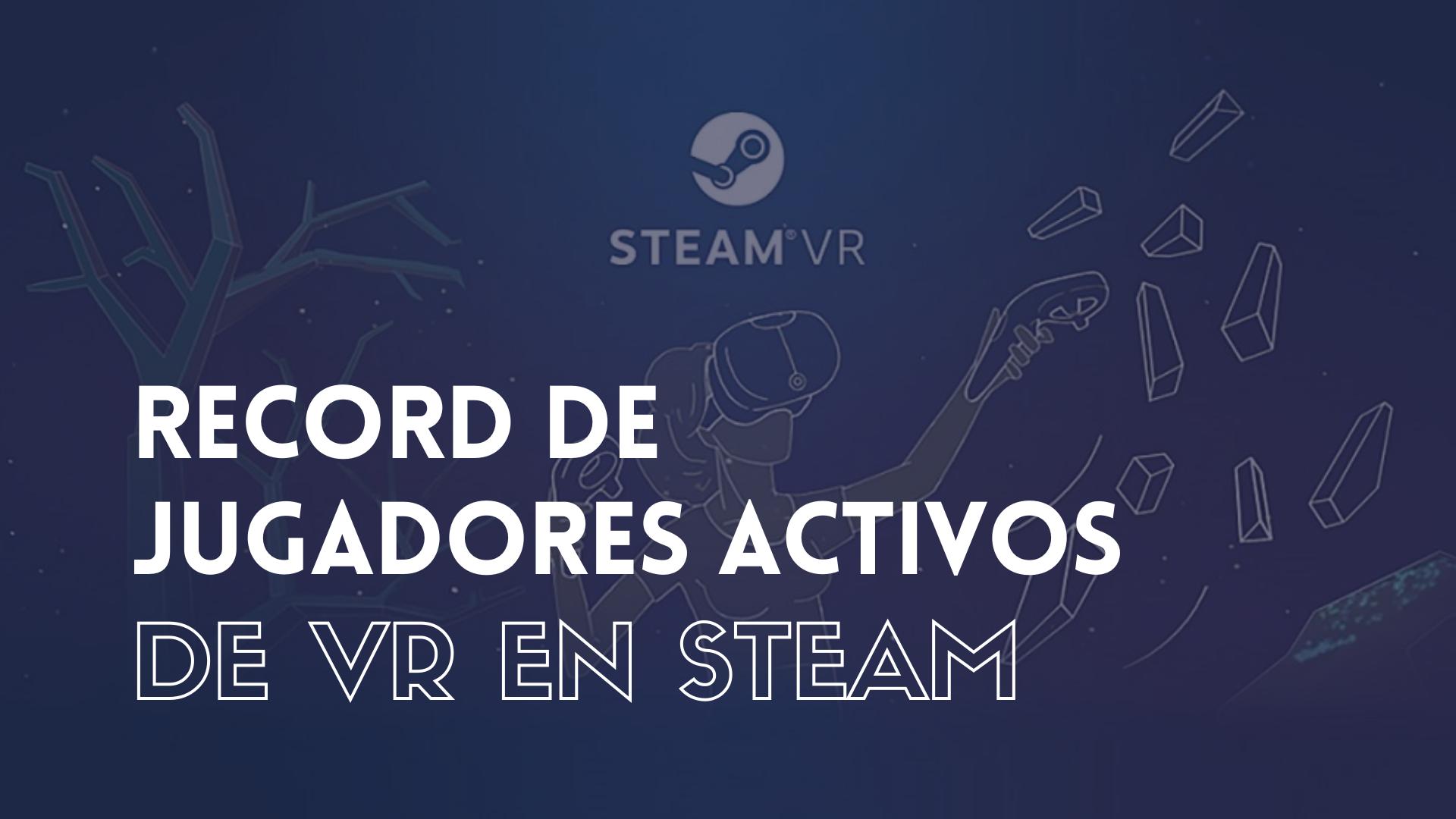 RECORD DE JUGADORES ACTIVOS DE VR EN STEAM